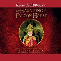 The Haunting of Falcon House - Eugene Yelchin