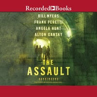 The Assault - Bill Myers, Angela Hunt, Alton Gansky, Frank E. Peretti