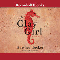 The Clay Girl - Heather Tucker