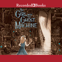 The Girl with the Ghost Machine - Lauren DeStefano