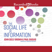 The Social Life of Information (Updated, with a New Preface-Revised) - John Seely Brown,Paul Duguid