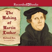 The Making of Martin Luther - Richard Rex