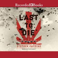The Last to Die - Stephen Harding