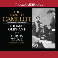 The Road to Camelot-Inside JFK's Five-Year Campaign - Curtis Wilkie,Thomas Oliphant