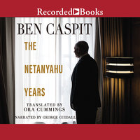 The Netanyahu Years - Ben Caspit, Ora Cummings
