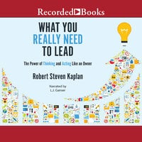 What You Really Need to Lead - Robert S. Kaplan