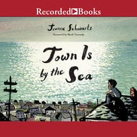 Town Is by the Sea - Joanne Schwartz