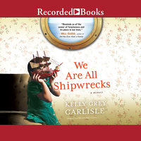 We Are All Shipwrecks - Kelly Grey Carlisle