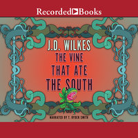The Vine That Ate the South - J.D. Wilkes