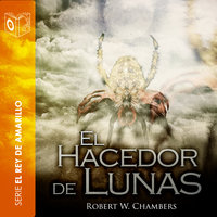 El hacedor de lunas - Dramatizado - Robert William Chambers