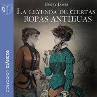 La leyenda de ciertas ropas antiguas - Dramatizado - Henry James