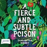 A Fierce and Subtle Poison - Samantha Mabry