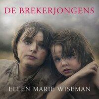 De brekerjongens - Ellen Marie Wiseman