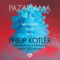 Pazarlama 4.0 - Philip Kotler, Hermawan Kartajaya, Iwan Setiawan
