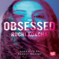 Obsessed - Ruchi Kokcha