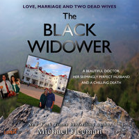 The Black Widower: A Beautiful Doctor, Her Seemingly Perfect Husband and a Chilling Death - Michael Fleeman