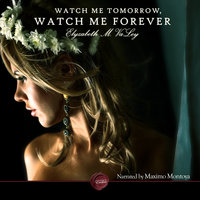 Watch Me Tomorrow, Watch Me Forever - Elyzabeth M. VaLey