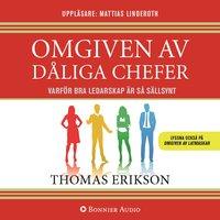 Omgiven av dåliga chefer : Varför bra ledarskap är så sällsynt - Thomas Erikson