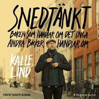 Snedtänkt : Boken som handlar om det inga andra böcker handlar om - Kalle Lind