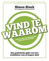 Vind je waarom - Simon Sinek, David Mead, Peter Docker
