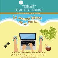 La semana laboral de 4 horas - Timothy Ferriss