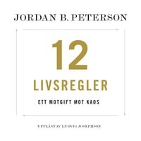 12 livsregler : ett motgift mot kaos - Jordan B. Peterson