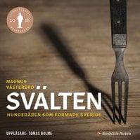 Svälten : Hungeråren som formade Sverige - Magnus Västerbro