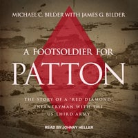 "A Foot Soldier for Patton: The Story of a ""Red Diamond"" Infantryman with the US Third Army - Michael C. Bilder"
