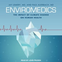 Enviromedics: The Impact of Climate Change on Human Health - Paul Auerbach, Jay Lemery