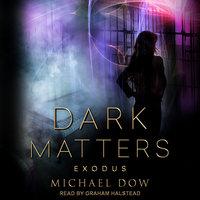 Dark Matters: Exodus - Michael Dow
