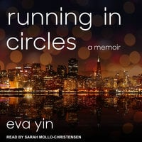 Running in Circles: A Memoir - Eva Yin