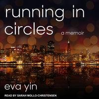 Running in Circles: A Memoir - Eva Yin