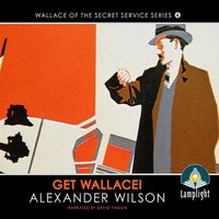 Get Wallace!: Wallace of the Secret Service, Book 4 - Alexander Wilson