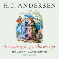 Svinedrengen og andre eventyr, indlæst af Kasper Holten - H.C. Andersen