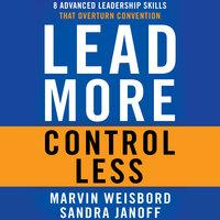 Lead More, Control Less - Marvin R. Weisbord, Sandra Janoff
