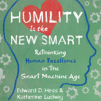 Humility Is the New Smart - Katherine Ludwig, Edward D. Hess