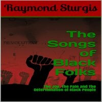 The Songs of Black Folks: The Joy, The Pain and The Determination of Black People - Raymond Sturgis