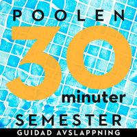 30 minuter semester - POOLEN - Ola Ringdahl