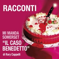 Mi manda Somerset - Il caso Benedetto - Rory Cappelli