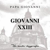 Papa Giovanni XXIII. Un'audiobiografia - Cinzia Spanò