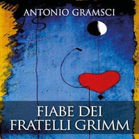 Fiabe dei fratelli Grimm - Antonio Gramsci
