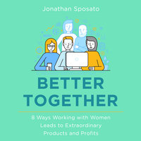 Better Together: 8 Ways Working with Women Leads to Extraordinary Products and Profits - Jonathan Sposato