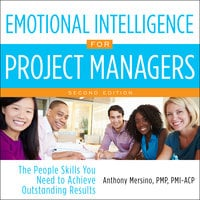Emotional Intelligence for Project Managers: The People Skills You Need to Achieve Outstanding Results, 2nd Edition - Anthony Mersino