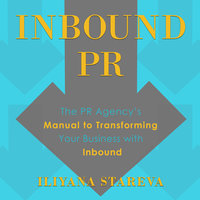 Inbound PR: The PR Agency's Manual to Transforming Your Business With Inbound - Iliyana Stareva
