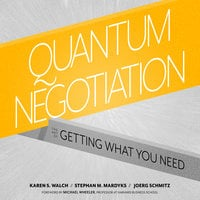 Quantum Negotiation: The Art of Getting What You Need - Stephan M. Mardyks, Joerg Schmitz, Karen S. Walch