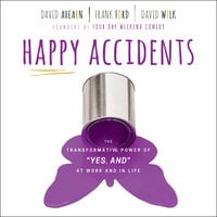 Happy Accidents: The Transformative Power of YES - David Ahearn,Frank Ford,David Wilk
