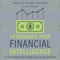 Leveraging Your Financial Intelligence: At the Intersection of Money, Health, and Happiness - Ryan Goulart, Roy Geer, Douglas Lennick