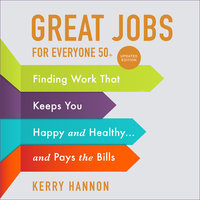 Great Jobs for Everyone 50 +, Updated Edition - Kerry Hannon