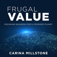 Frugal Value: Designing Business for a Crowded Planet - Carina Millstone