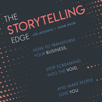 The Storytelling Edge: How to Transform Your Business, Stop Screaming into the Void, and Make People Love You - Shane Snow, Joe Lazauskas